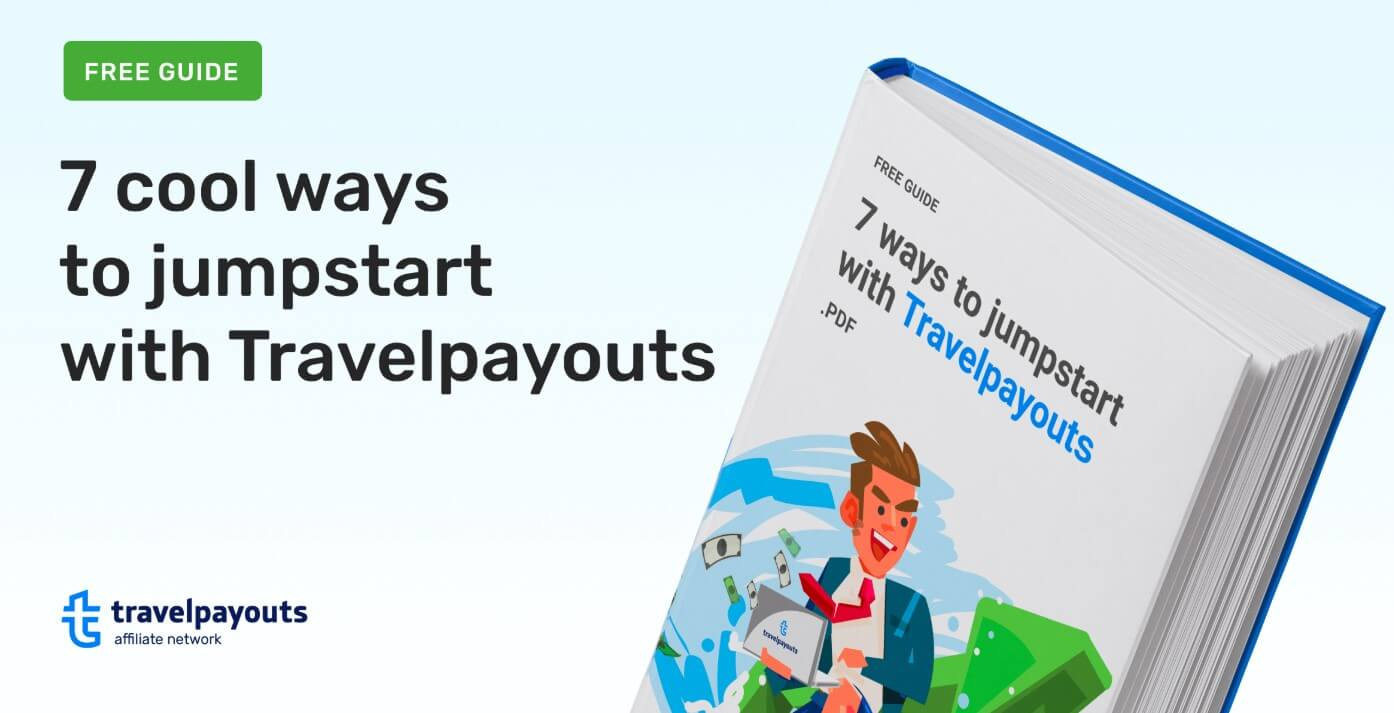 7 ways to jumpstart with Travelpayouts