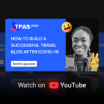 How to build a successful travel blog after COVID19: Tips for creating epic content